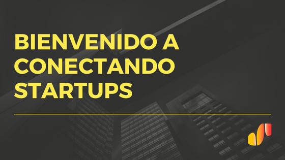 Bienvenido a Conectando Startups